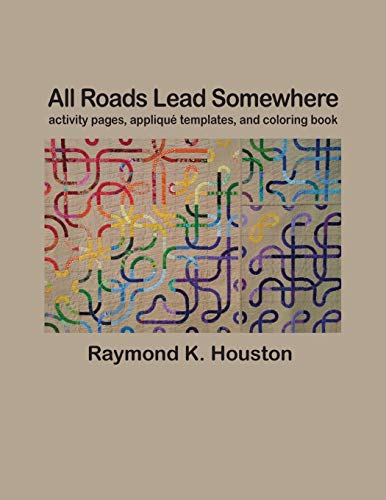 All Roads Lead Somewhere: Activity Pages, Applique Templates, and Coloring Book