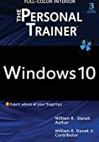Windows 10: The Personal Trainer, 3rd Edition (FULL COLOR): Your personalized guide to Windows 10