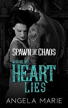 Where My Heart Lies (Spawn of Chaos MC Book 1) by [Angela Marie, Lauren Clarke]