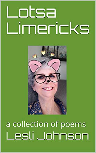 Lotsa Limericks: a collection of poems by [Lesli Johnson]