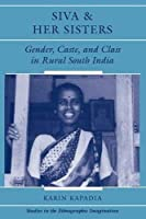 Siva And Her Sisters: Gender, Caste, And Class In Rural South India (Studies in the Ethnographic Imagination) by Karin Kapadia(1998-04-17)
