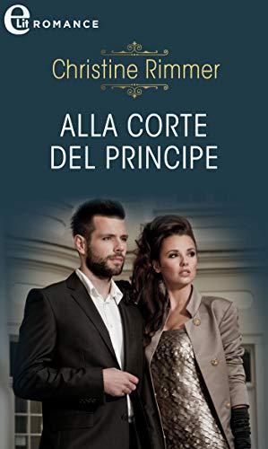 Alla corte del principe (eLit) (La casata dei Bravo Vol. 1) di [Christine Rimmer]