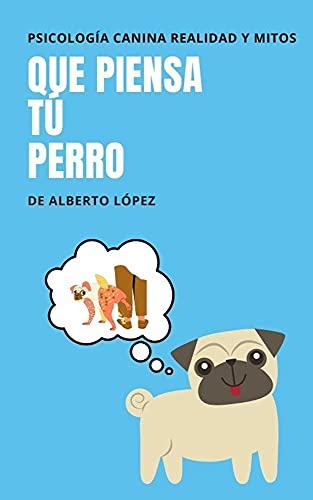 Que piensa tú perro: Psicología canina: Qué es realidad y qué es mito (Spanish Edition)