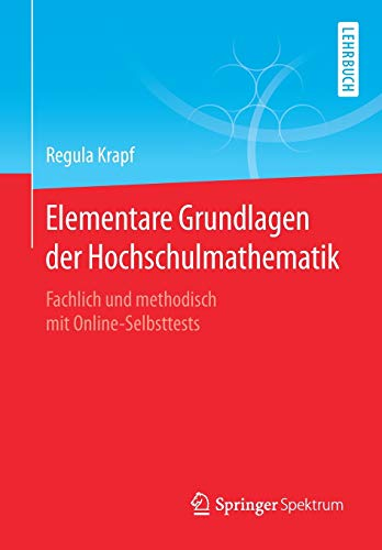 Elementare Grundlagen der Hochschulmathematik: Fachlich und methodisch mit Online-Selbsttests