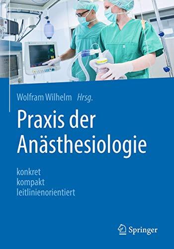 Praxis der Anästhesiologie: konkret - kompakt - leitlinienorientiert