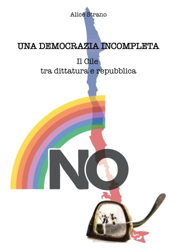 Una democrazia incompleta. Il Cile tra dittatura e repubblica.