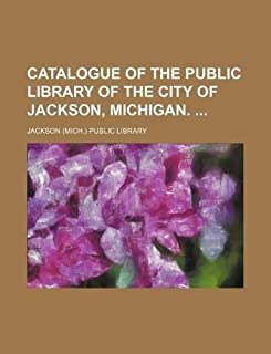Catalogue of the Public Library of the City of Jackson, Michigan.