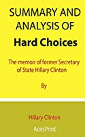 Summary and Analysis of Hard Choices: The memoir of former Secretary of State Hillary Clinton By Hillary Clinton