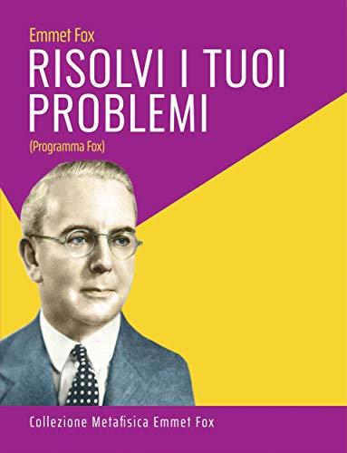 Risolvi i Tuoi Problemi (Colección Metafísica Emmet Fox) (Italian Edition)