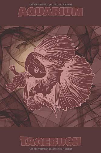 Aquarium Notizbuch: Schönes Aquaristik Tagebuch mit einem Kampffisch Motiv - perfekt zum festhalten von Wasserwerten, Düngewerten, Futter ... um das Verhalten der Fische zu notieren!