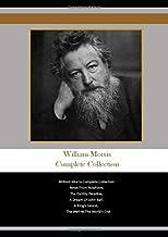 William Morris Complete Collection: William Morris Complete Collection News From Nowhere, The Earthly Paradise, A Dream Of...