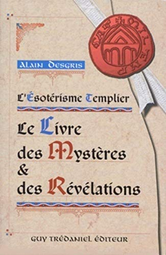 L'Esotérisme Templier : Le Livre des Mystères et des...
