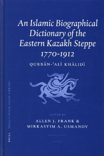 An Islamic Biographical Dictionary of the Eastern Kazakh Steppe: 1770-1912 (Brill's Inner Asian Library, Band 12)