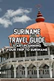 Suriname Travel Guide: Start Planning Your Trip to Suriname: The Ultimate Travel Guide to Suriname