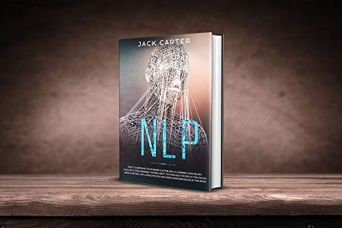 NLP: How to Improve your Manipulation Skills Learning How Neuro Linguistic Programming Works, Best Techniques for Seduction, Sales, Mind Control, Influence ... in this Book (Emotional Intelligence 6)