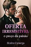 Oferta Irresistível: O Preço da Paixão (Portuguese Edition)