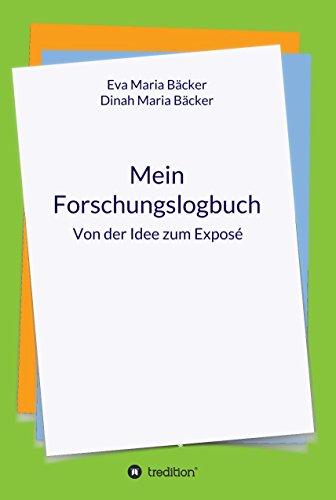 Amazon Com Mein Forschungslogbuch Von Der Idee Zum Expose German Edition Ebook Eva Maria Backer Dinah Maria Backer Kindle Store