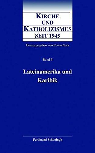 Lateinamerika und Karibik: Bd. 6 (Kirche und Katholizismus seit 1945)