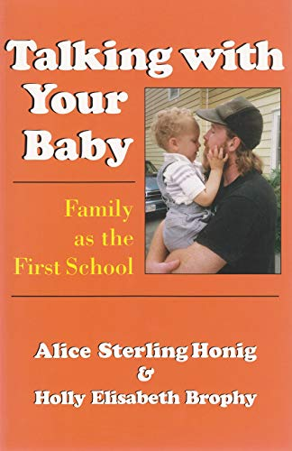 Talking with Your Baby: Family as the First School Alice Sterling Honig and Holly