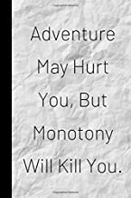 Adventure May Hurt You, But Monotony Will Kill You: Inspiring Quote Bucket List Journal Gift - Softback Writing Book Notebook (6