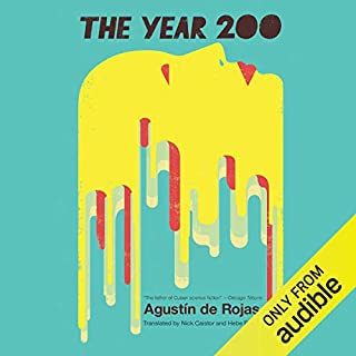 The Year 200                   By:                                                                                                                                 Agustín de Rojas,                                                                                        Nick Caistor (translator),                                                                                        Hebe Powell (translator)                               Narrated by:                                                                                                                                 Danny Campbell                      Length: 16 hrs and 31 mins     Not rated yet     Overall 0.0