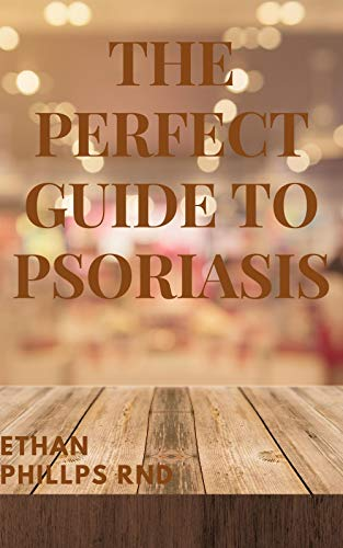 THE PERFECT GUIDE TO PSORIASIS: Everything You Need To Know About Psoriasis