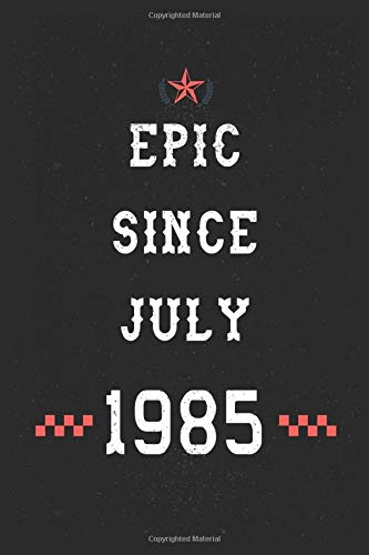Epic Since July 1985 Notebook: thirty-five Years Old Lined Notebook Notebook Birthday Gift 35th For Women,Men,Boss,Coworkers,Colleagues,Students,Friendish/gag gift for birthday