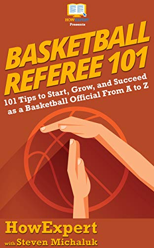 Basketball Referee 101: 101 Tips to Start, Grow, and Succeed as a Basketball Official From A to Z (English Edition)