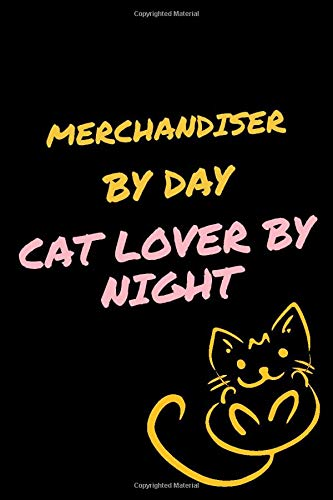 MERCHANDISER By Day, Cat Lover By Night: Journal Gifts for MERCHANDISER Lovers, Notebook For Men Women, Funny Gift Idea