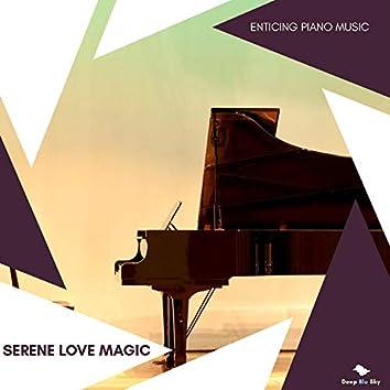 Serene Love Magic - Enticing Piano Music