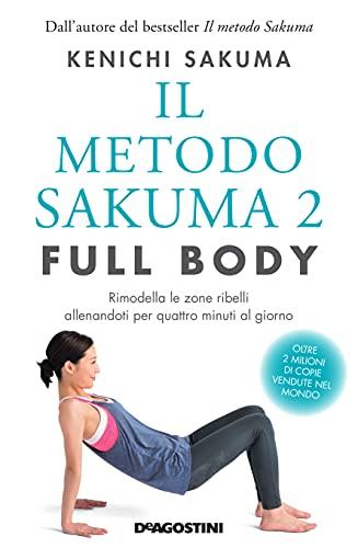 Il metodo Sakuma 2. Full body. Rimodella le zone ribelli allenandoti quattro minuti al giorno