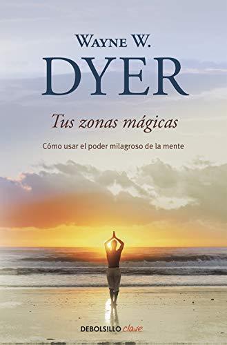 Tus zonas mágicas: Cómo usar el poder milagroso de la mente [Lingua spagnola]