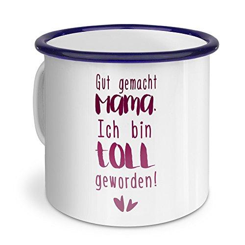 printplanet Emaille-Tasse mit Spruch: Gut gemacht Mama. Ich Bin toll geworden! - Metallbecher mit Design Layout - Nostalgie-Becher, Camping-Tasse, Blechtasse, Blau