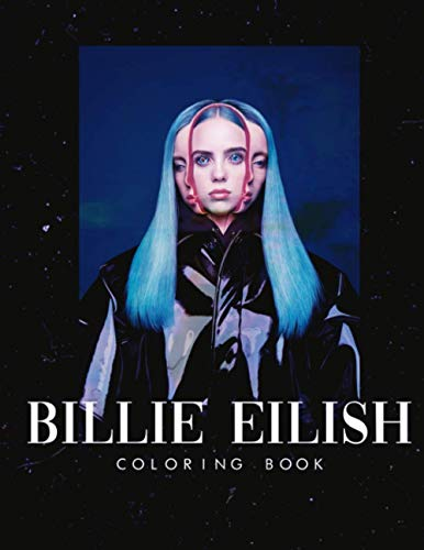 Billie Eilish Coloring Book: Cool Gift For Billie Eilish True Fans Relaxing And Relieving Stress With Plenty Of High Quality Hand-Drawn Images.