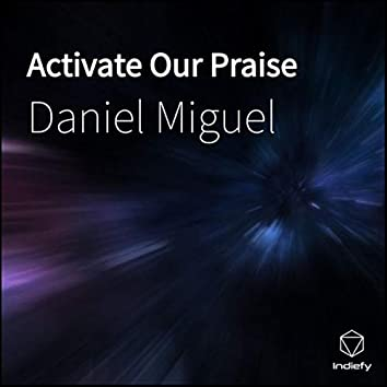 Activate Our Praise
