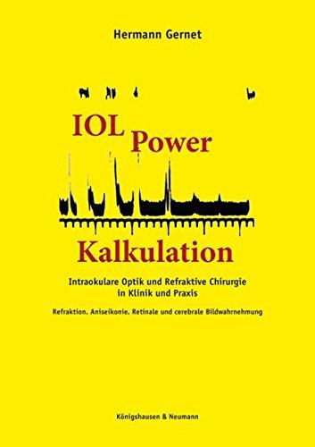 IOL Power Kalkulation: Intraokulare Optik und Refraktive Chirurgie in Klinik und Praxis. Refraktion. Aniseikonie. Retinale und cerebrale Bildwahrnehmung. Beiliegende Programm-CD