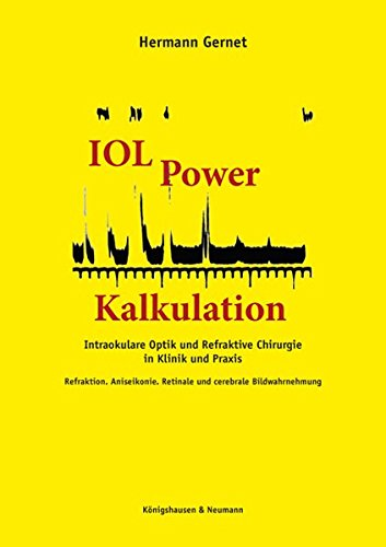 IOL Power Kalkulation: Intraokulare Optik und Refraktive Chirurgie in Klinik und Praxis. Refraktion. Aniseikonie. Retinale und cerebrale Bildwahrnehmung. Beiliegende Programm-CD