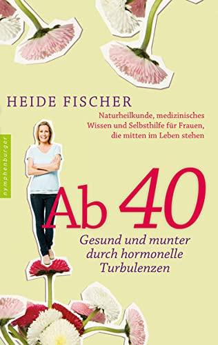 Fischer, Heide<br />Ab 40 – gesund und munter durch hormonelle Turbulenzen