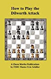 How To Play The Dilworth Attack: A Chess Works Publication-Schiller, Eric