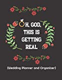 Oh, God, This is Getting Real (Wedding Planner and Organizer): A Step-by-Step Guide to Creating the Wedding You Want with the Budget You've Got ... planner and organizer/Excellent gift idea