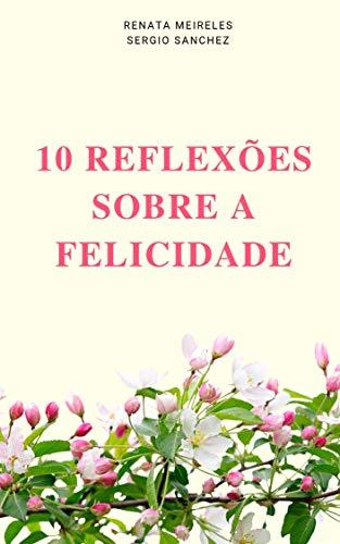 10 reflexões sobre a felicidade (Portuguese Edition)
