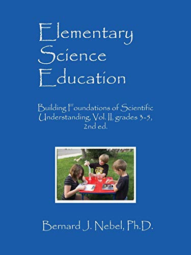 Elementary Science Education: Building Foundations Of Scientific Understanding, Vol. Ii, Grades 3-5, 2Nd Ed.