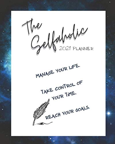 The selfaholic 2021 planner: Manage your life, Take control of your time & Reach your goals