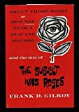 About those roses;: Or, How not to do a play and succeed, and the text of The subject was roses