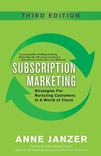 Compare Textbook Prices for Subscription Marketing: Strategies for Nurturing Customers in a World of Churn 3rd ed. Edition ISBN 9780999624876 by Janzer, Anne,Baxter, Robbie Kellman