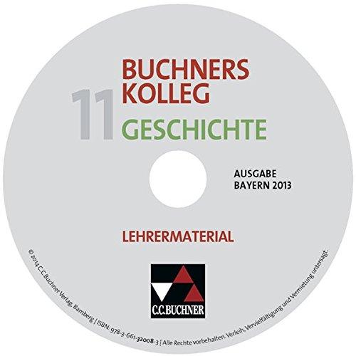 Buchners Kolleg Geschichte, Ausgabe Bayern 2013 : 11. Jahrgangsstufe, Lehrermaterial, CD-ROM