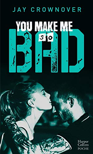 You Make Me so Bad: Après la série New Adult Marked Men et BAD
