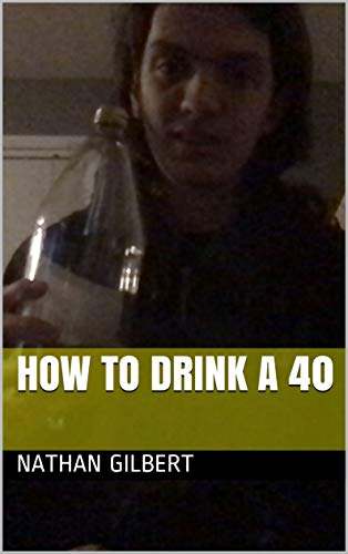 How to Drink a 40 (Instructional guide to drinking a 40 oz beer) (English Edition)