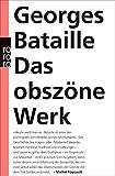Das obszöne Werk: Die Geschichte des Auges / Madame Edwarda / Meine Mutter / Der Kleine / Der Tote - Georges Bataille