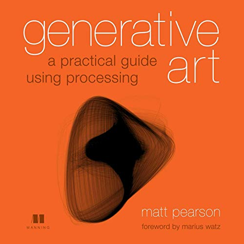 Generative Art: A Practical Guide Using Processing